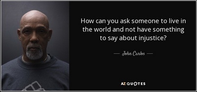 quote-how-can-you-ask-someone-to-live-in-the-world-and-not-have-something-to-say-about-injustice-john-carlos-84-96-79